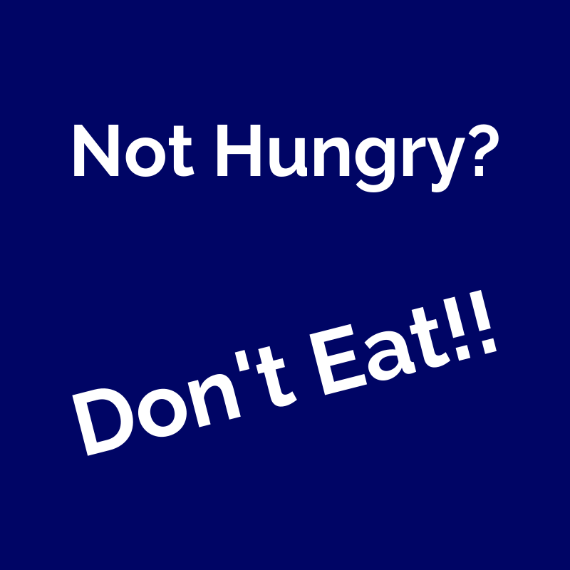 not hungry? don't eat